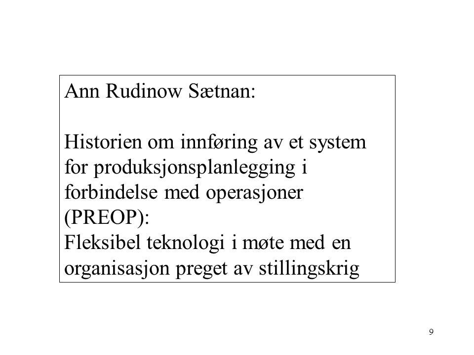 9 Ann Rudinow Sætnan: Historien om innføring av et system for produksjonsplanlegging i forbindelse med operasjoner (PREOP): Fleksibel teknologi i møte