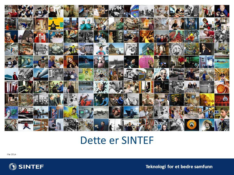 Teknologi for et bedre samfunn Dette er SINTEF Mai 2014
