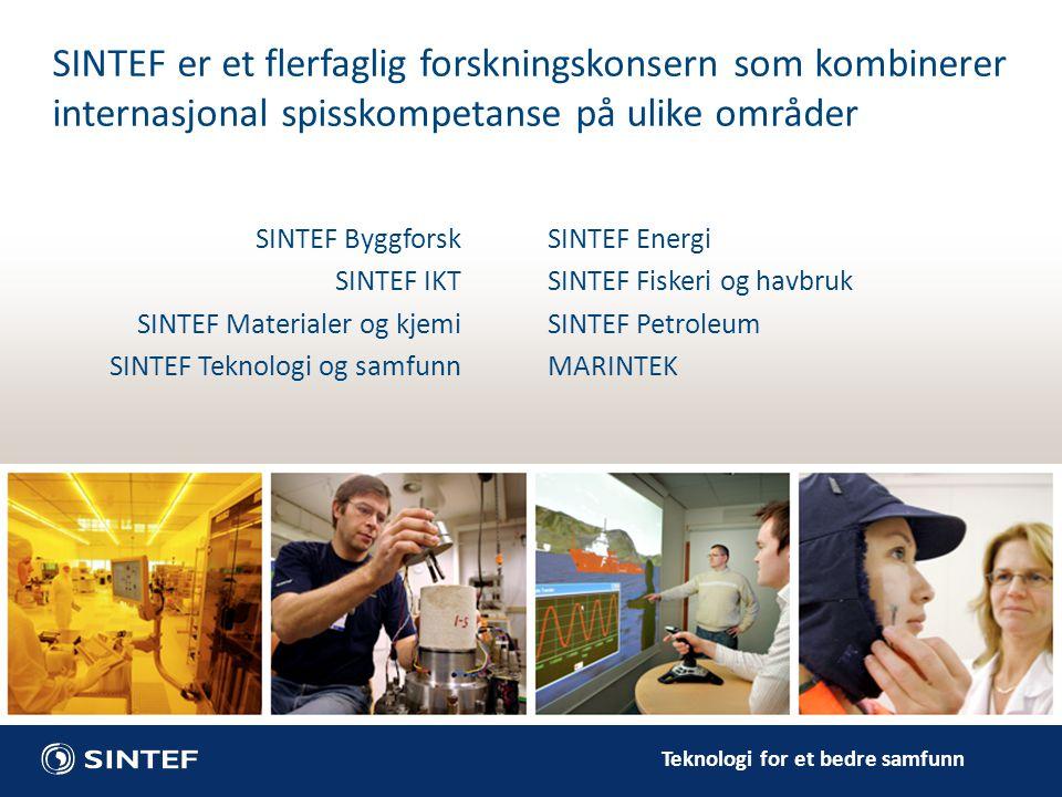 Teknologi for et bedre samfunn SINTEF Byggforsk SINTEF IKT SINTEF Materialer og kjemi SINTEF Teknologi og samfunn SINTEF er et flerfaglig forskningsko