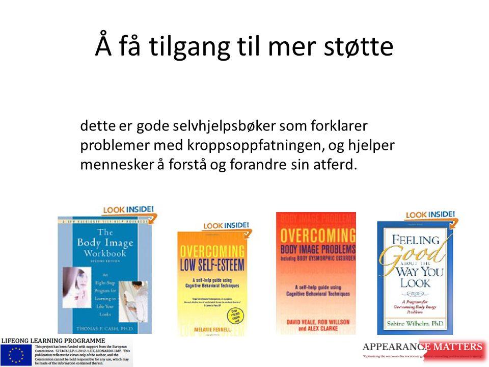 Å få tilgang til mer støtte dette er gode selvhjelpsbøker som forklarer problemer med kroppsoppfatningen, og hjelper mennesker å forstå og forandre si