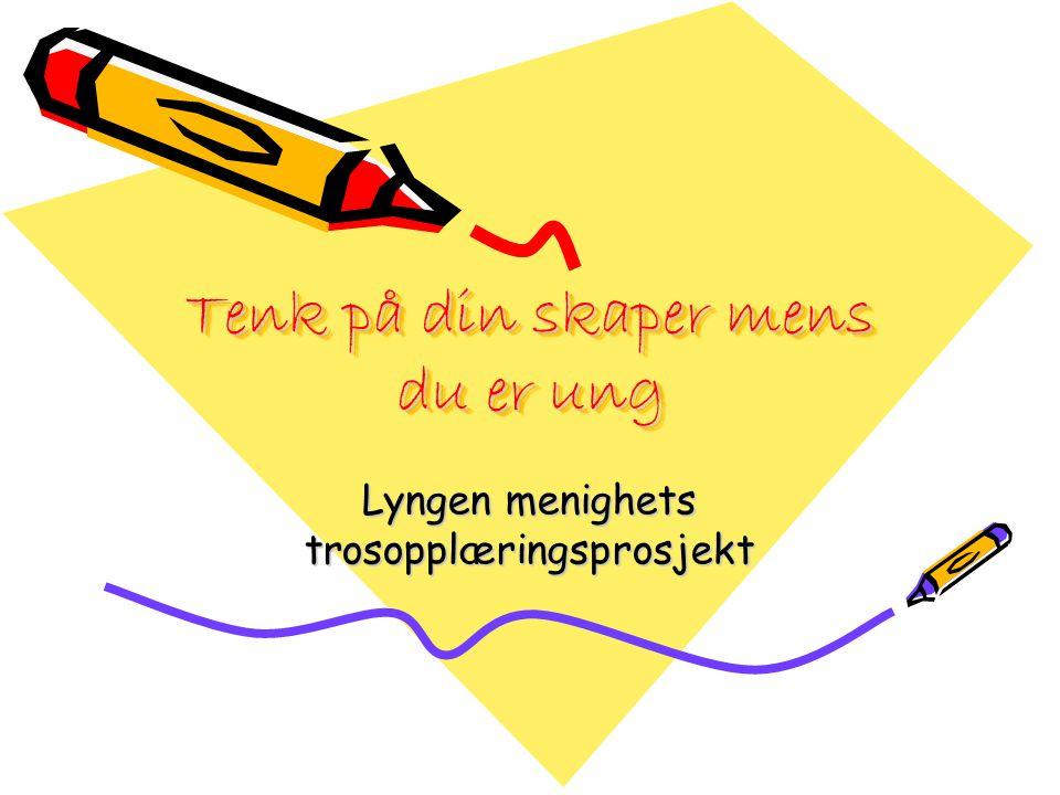 Tenk på din skaper mens du er ung Lyngen menighets trosopplæringsprosjekt