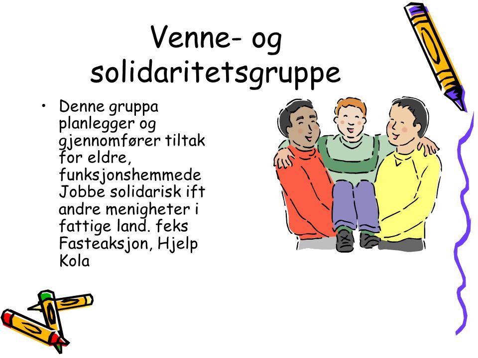 Venne- og solidaritetsgruppe Denne gruppa planlegger og gjennomfører tiltak for eldre, funksjonshemmede Jobbe solidarisk ift andre menigheter i fattige land.