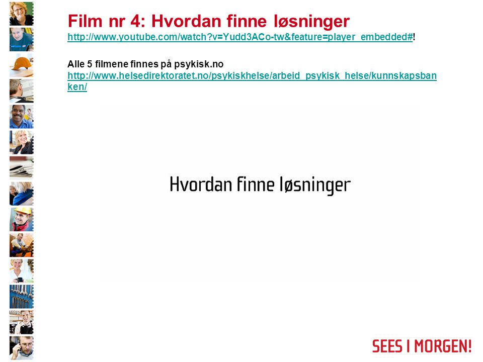 Film nr 4: Hvordan finne løsninger http://www.youtube.com/watch v=Yudd3ACo-tw&feature=player_embedded#.