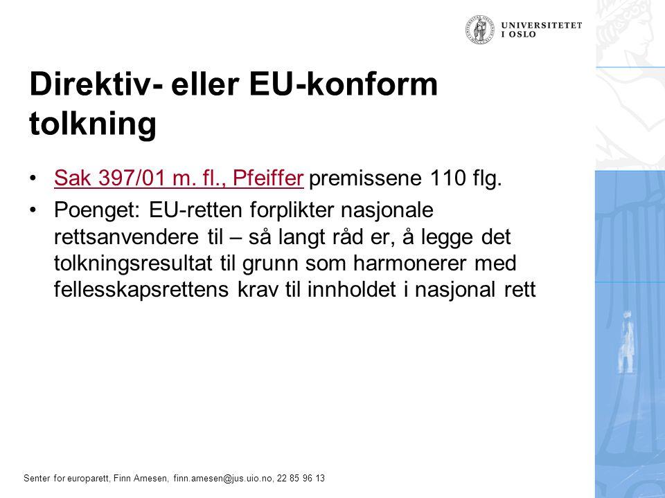 Senter for europarett, Finn Arnesen, finn.arnesen@jus.uio.no, 22 85 96 13 Direktiv- eller EU-konform tolkning Sak 397/01 m. fl., Pfeiffer premissene 1