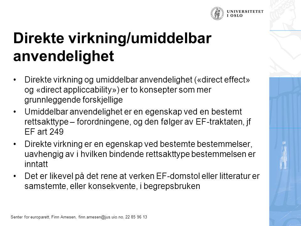 Senter for europarett, Finn Arnesen, finn.arnesen@jus.uio.no, 22 85 96 13 Umiddelbar anvendelighet En egenskap ved forordninger, jf EF art 249.