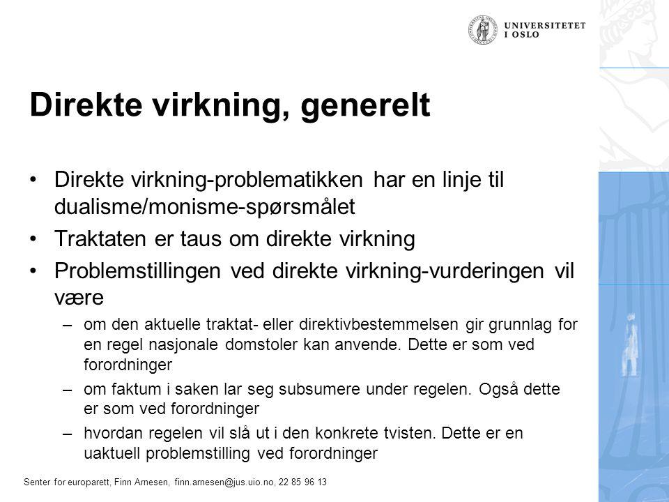 Senter for europarett, Finn Arnesen, finn.arnesen@jus.uio.no, 22 85 96 13 Direkte virkning, generelt Direkte virkning-problematikken har en linje til