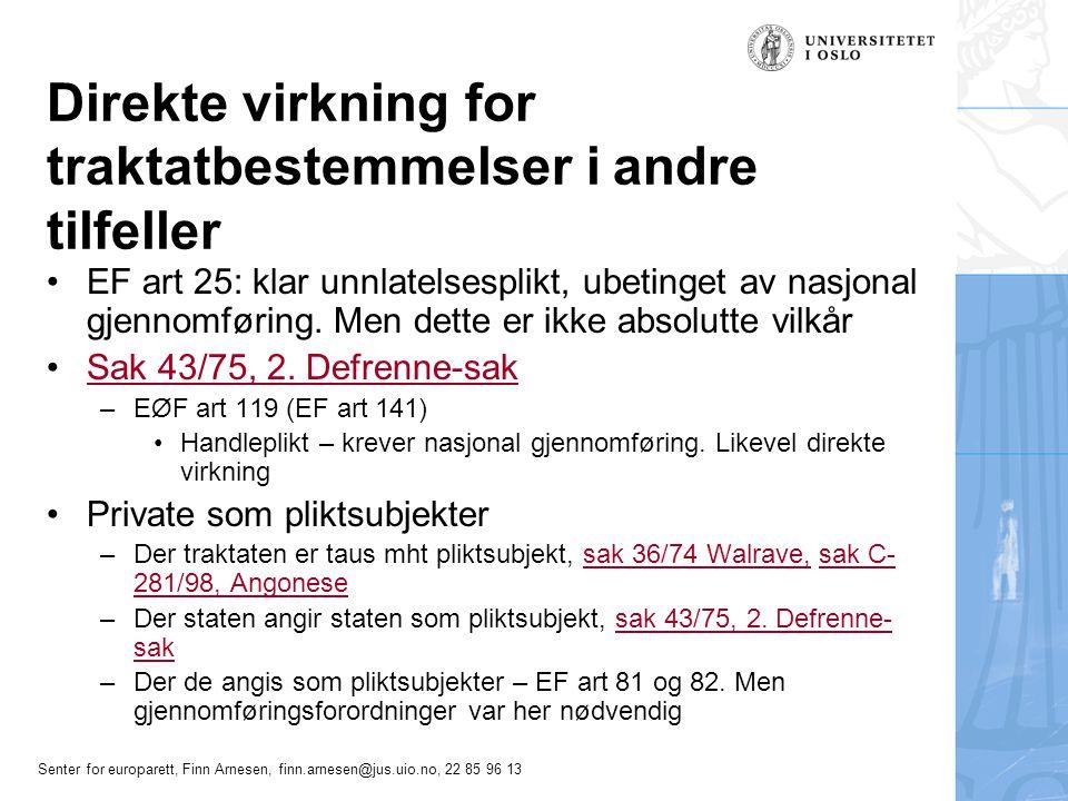 Senter for europarett, Finn Arnesen, finn.arnesen@jus.uio.no, 22 85 96 13 Direkte virkning for traktatbestemmelser i andre tilfeller EF art 25: klar u