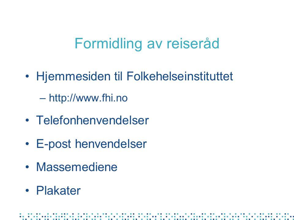 Formidling av reiseråd Hjemmesiden til Folkehelseinstituttet –http://www.fhi.no Telefonhenvendelser E-post henvendelser Massemediene Plakater