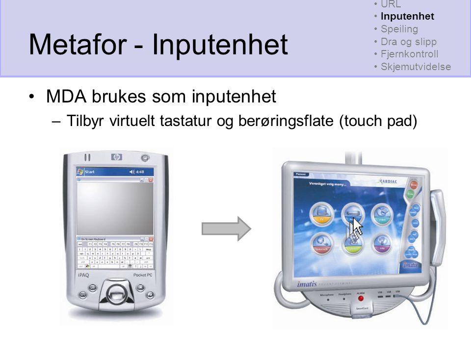 Metafor - Inputenhet MDA brukes som inputenhet –Tilbyr virtuelt tastatur og berøringsflate (touch pad) URL Inputenhet Speiling Dra og slipp Fjernkontroll Skjemutvidelse