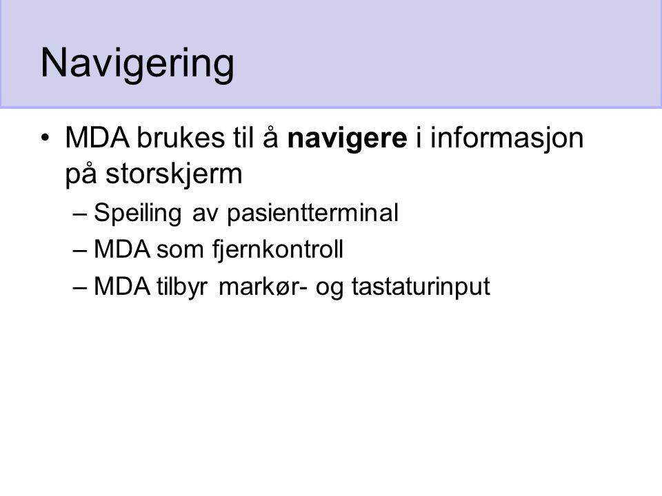 Navigering MDA brukes til å navigere i informasjon på storskjerm –Speiling av pasientterminal –MDA som fjernkontroll –MDA tilbyr markør- og tastaturinput