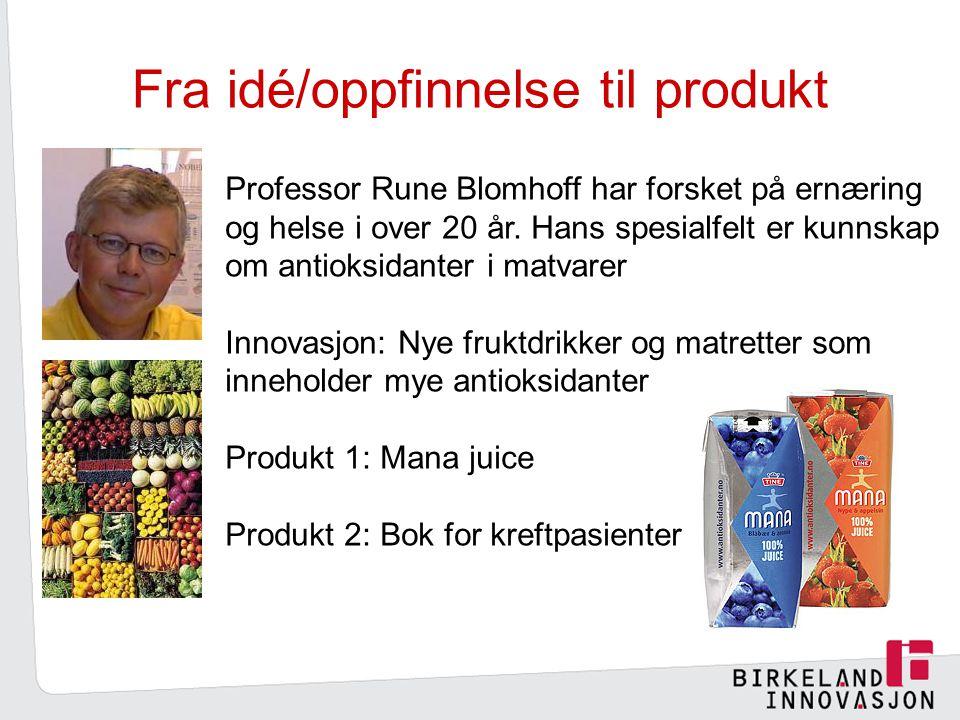 Fra idé/oppfinnelse til produkt Professor Rune Blomhoff har forsket på ernæring og helse i over 20 år.