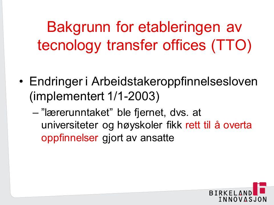 Bakgrunn for etableringen av tecnology transfer offices (TTO) Endringer i Arbeidstakeroppfinnelsesloven (implementert 1/1-2003) – lærerunntaket ble fjernet, dvs.