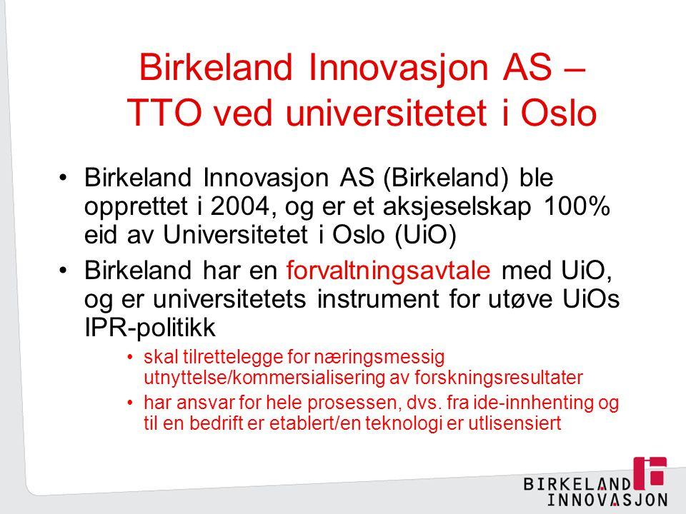Birkeland Innovasjon AS – TTO ved universitetet i Oslo Birkeland Innovasjon AS (Birkeland) ble opprettet i 2004, og er et aksjeselskap 100% eid av Universitetet i Oslo (UiO) Birkeland har en forvaltningsavtale med UiO, og er universitetets instrument for utøve UiOs IPR-politikk skal tilrettelegge for næringsmessig utnyttelse/kommersialisering av forskningsresultater har ansvar for hele prosessen, dvs.