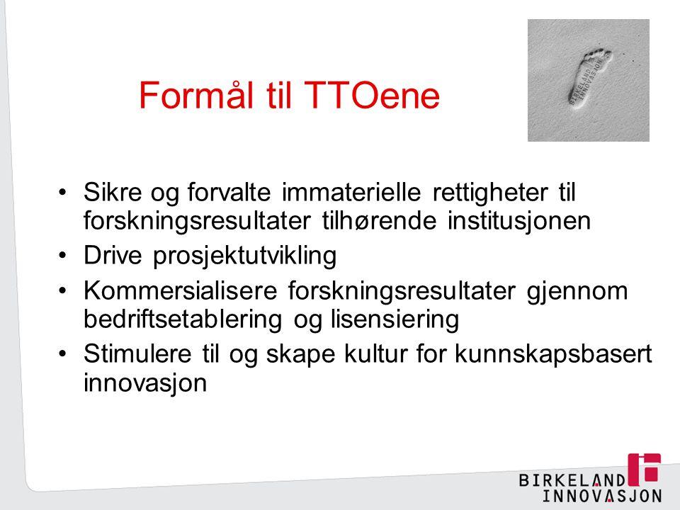 Formål til TTOene Sikre og forvalte immaterielle rettigheter til forskningsresultater tilhørende institusjonen Drive prosjektutvikling Kommersialisere forskningsresultater gjennom bedriftsetablering og lisensiering Stimulere til og skape kultur for kunnskapsbasert innovasjon