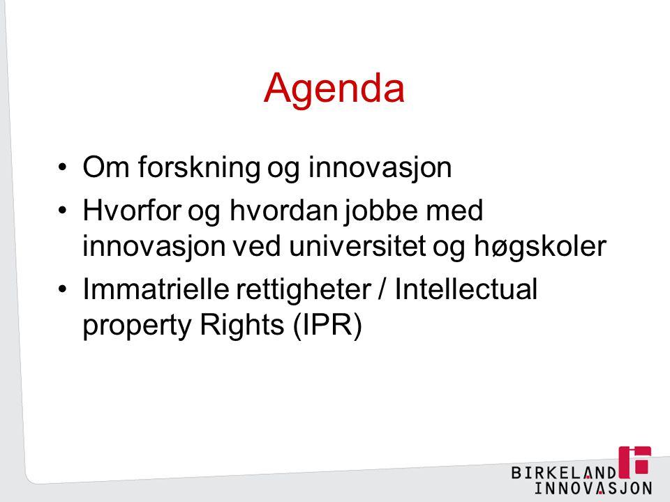 Agenda Om forskning og innovasjon Hvorfor og hvordan jobbe med innovasjon ved universitet og høgskoler Immatrielle rettigheter / Intellectual property Rights (IPR)