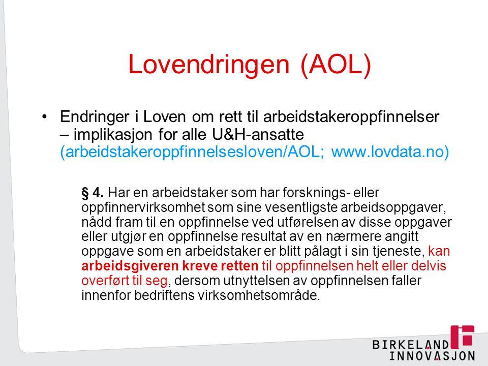 Lovendringen (AOL) Endringer i Loven om rett til arbeidstakeroppfinnelser – implikasjon for alle U&H-ansatte (arbeidstakeroppfinnelsesloven/AOL; www.lovdata.no) § 4.