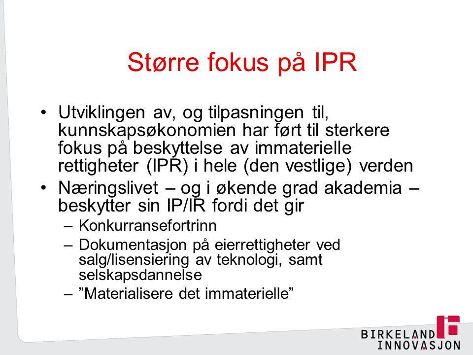 Større fokus på IPR Utviklingen av, og tilpasningen til, kunnskapsøkonomien har ført til sterkere fokus på beskyttelse av immaterielle rettigheter (IPR) i hele (den vestlige) verden Næringslivet – og i økende grad akademia – beskytter sin IP/IR fordi det gir –Konkurransefortrinn –Dokumentasjon på eierrettigheter ved salg/lisensiering av teknologi, samt selskapsdannelse – Materialisere det immaterielle