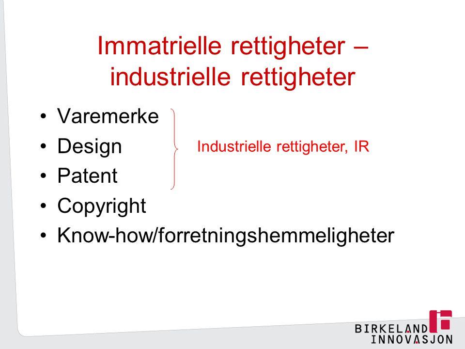 Immatrielle rettigheter – industrielle rettigheter Varemerke Design Patent Copyright Know-how/forretningshemmeligheter Industrielle rettigheter, IR