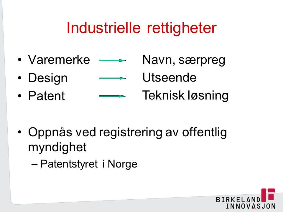 Industrielle rettigheter Varemerke Design Patent Oppnås ved registrering av offentlig myndighet –Patentstyret i Norge Navn, særpreg Utseende Teknisk løsning