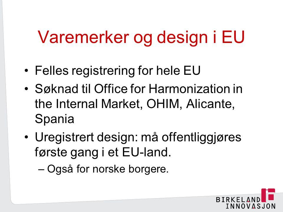 Varemerker og design i EU Felles registrering for hele EU Søknad til Office for Harmonization in the Internal Market, OHIM, Alicante, Spania Uregistrert design: må offentliggjøres første gang i et EU-land.