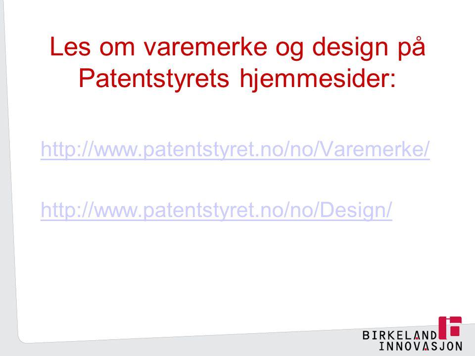 Les om varemerke og design på Patentstyrets hjemmesider: http://www.patentstyret.no/no/Varemerke/ http://www.patentstyret.no/no/Design/