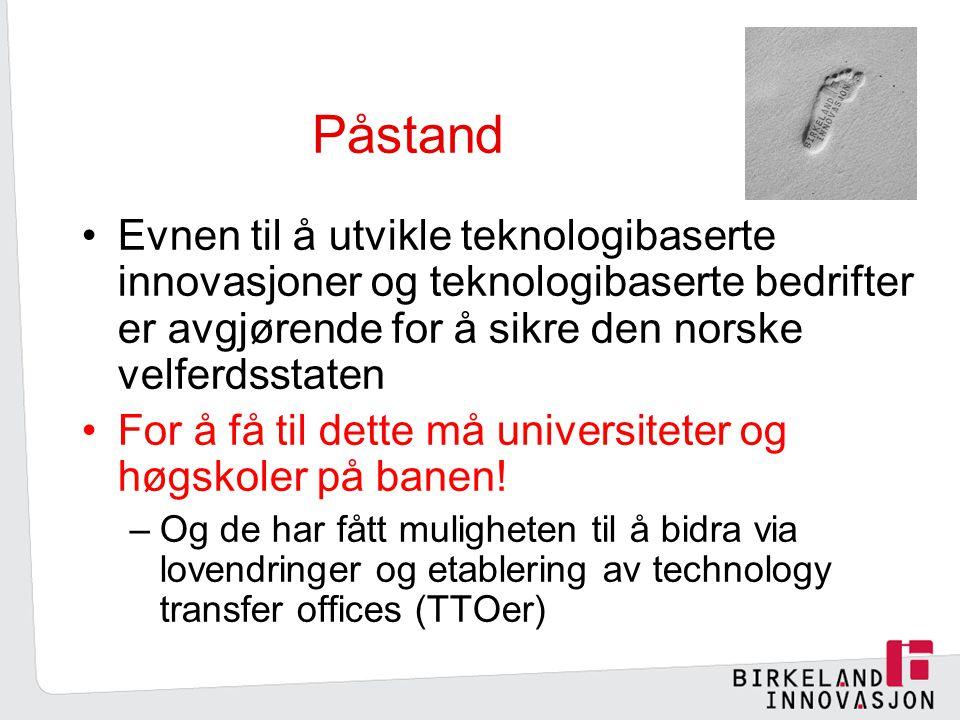 Påstand Evnen til å utvikle teknologibaserte innovasjoner og teknologibaserte bedrifter er avgjørende for å sikre den norske velferdsstaten For å få til dette må universiteter og høgskoler på banen.