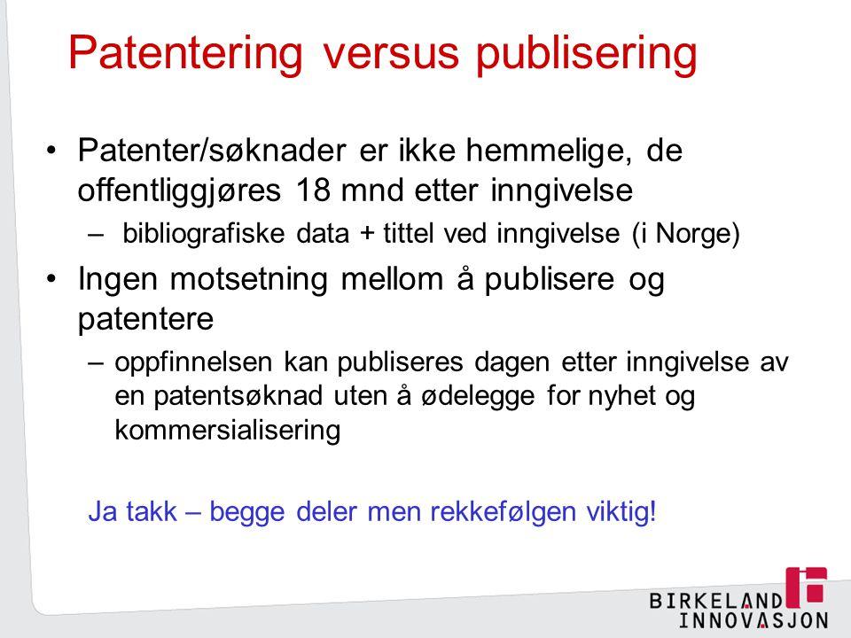 Patentering versus publisering Patenter/søknader er ikke hemmelige, de offentliggjøres 18 mnd etter inngivelse – bibliografiske data + tittel ved inngivelse (i Norge) Ingen motsetning mellom å publisere og patentere –oppfinnelsen kan publiseres dagen etter inngivelse av en patentsøknad uten å ødelegge for nyhet og kommersialisering Ja takk – begge deler men rekkefølgen viktig!