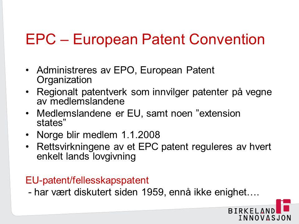 EPC – European Patent Convention Administreres av EPO, European Patent Organization Regionalt patentverk som innvilger patenter på vegne av medlemslandene Medlemslandene er EU, samt noen extension states Norge blir medlem 1.1.2008 Rettsvirkningene av et EPC patent reguleres av hvert enkelt lands lovgivning EU-patent/fellesskapspatent - har vært diskutert siden 1959, ennå ikke enighet….