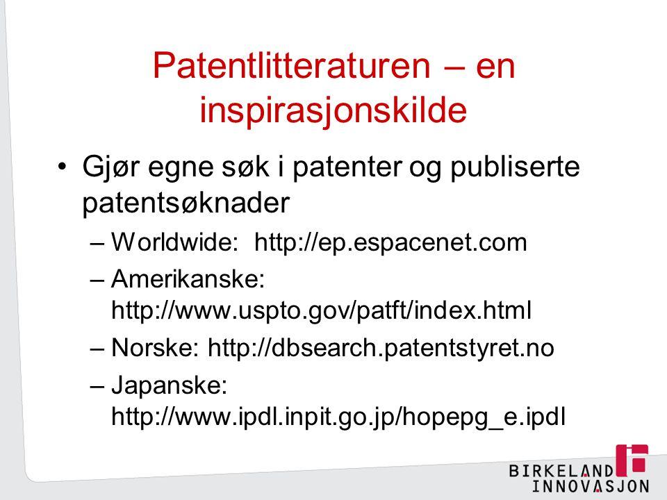 Patentlitteraturen – en inspirasjonskilde Gjør egne søk i patenter og publiserte patentsøknader –Worldwide: http://ep.espacenet.com –Amerikanske: http://www.uspto.gov/patft/index.html –Norske: http://dbsearch.patentstyret.no –Japanske: http://www.ipdl.inpit.go.jp/hopepg_e.ipdl