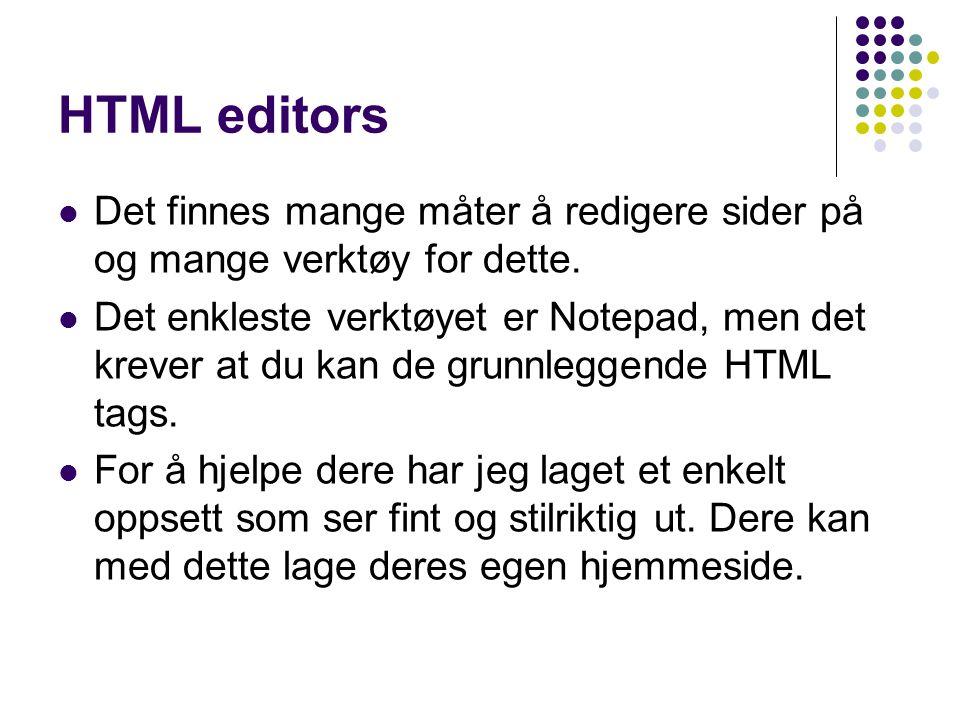 HTML editors Det finnes mange måter å redigere sider på og mange verktøy for dette. Det enkleste verktøyet er Notepad, men det krever at du kan de gru