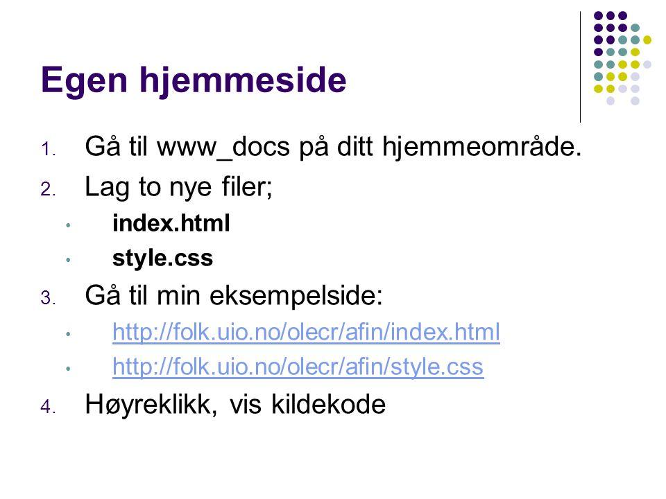 Egen hjemmeside 1. Gå til www_docs på ditt hjemmeområde. 2. Lag to nye filer; index.html style.css 3. Gå til min eksempelside: http://folk.uio.no/olec