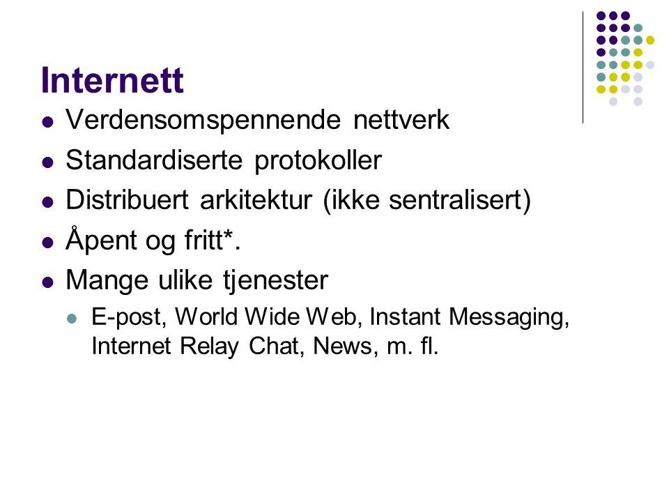 Internett Verdensomspennende nettverk Standardiserte protokoller Distribuert arkitektur (ikke sentralisert) Åpent og fritt*. Mange ulike tjenester E-p