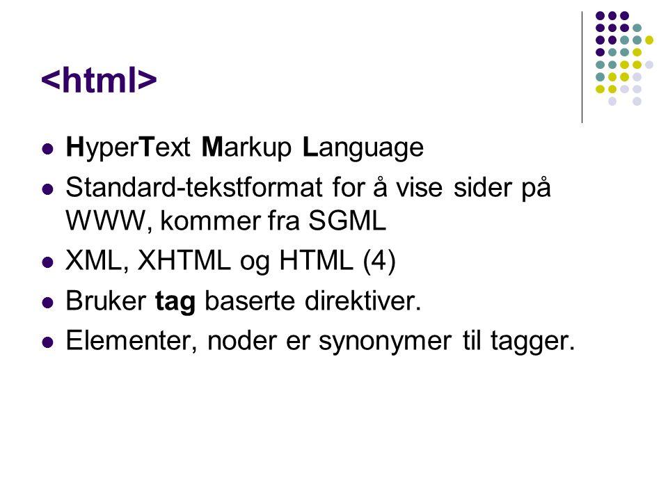 HyperText Markup Language Standard-tekstformat for å vise sider på WWW, kommer fra SGML XML, XHTML og HTML (4) Bruker tag baserte direktiver. Elemente