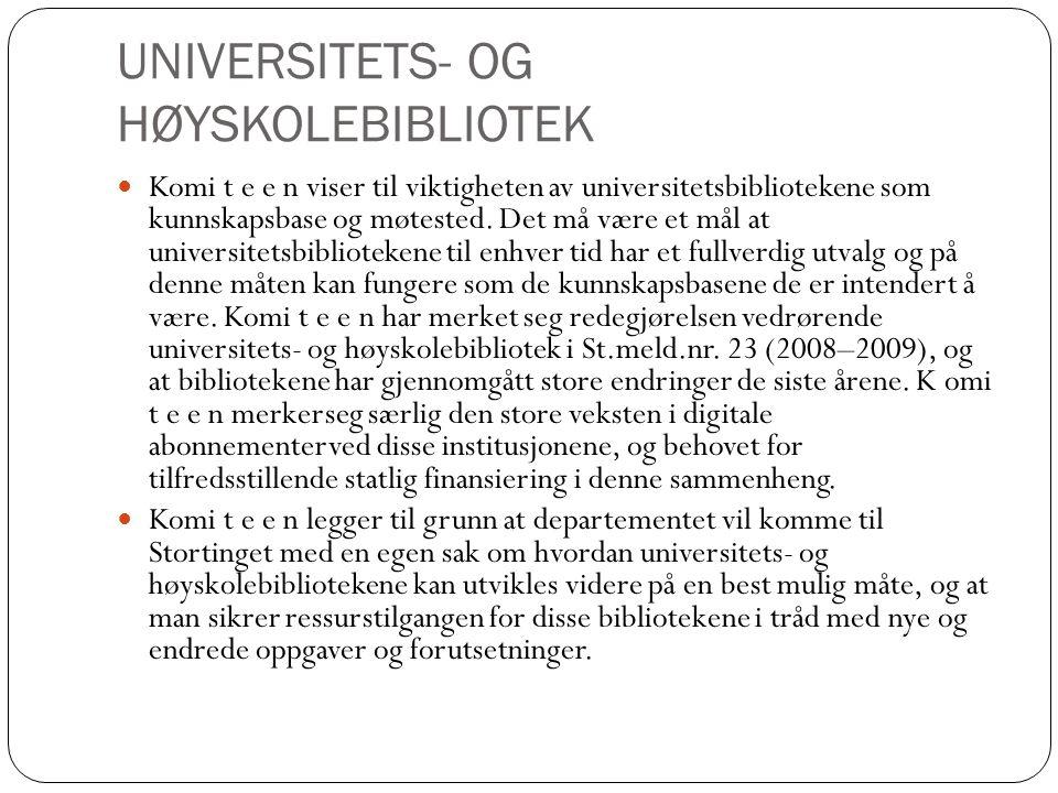 UNIVERSITETS- OG HØYSKOLEBIBLIOTEK Komi t e e n viser til viktigheten av universitetsbibliotekene som kunnskapsbase og møtested.