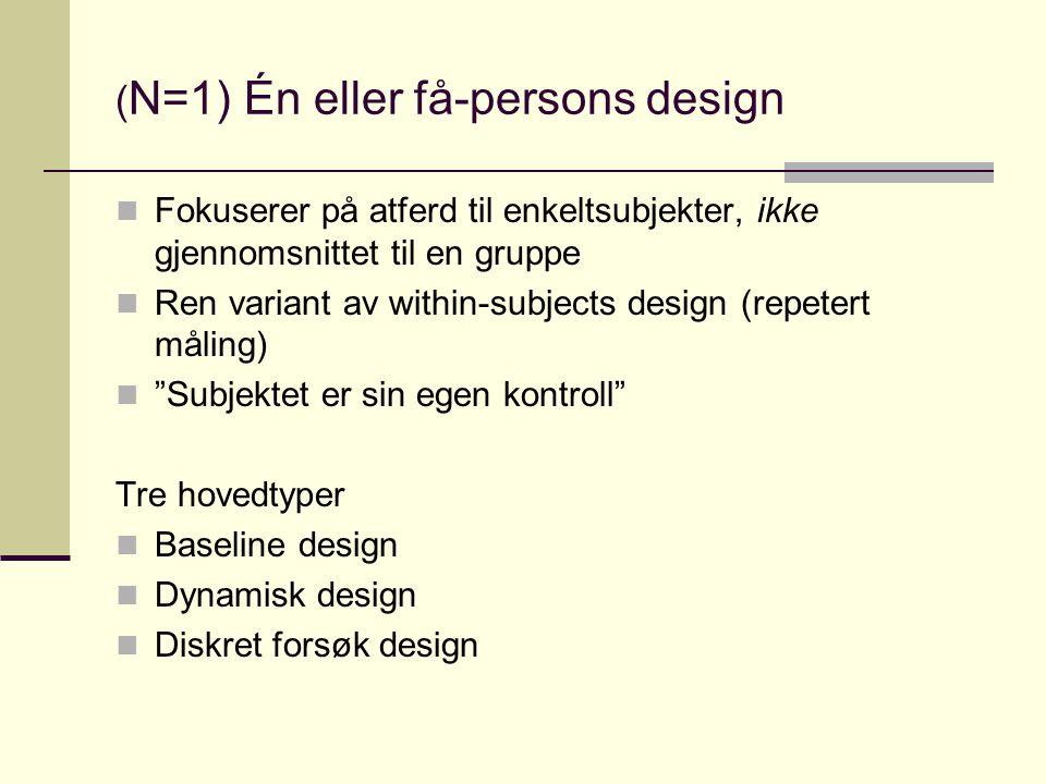 Baseline designs Observasjoner før intervensjon for å etablere kunnskap om atferden (baseline) Deretter intervensjon Evt.
