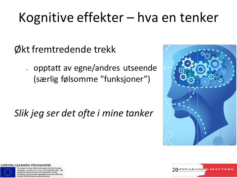 Kognitive effekter – hva en tenker Økt fremtredende trekk – opptatt av egne/andres utseende (særlig følsomme