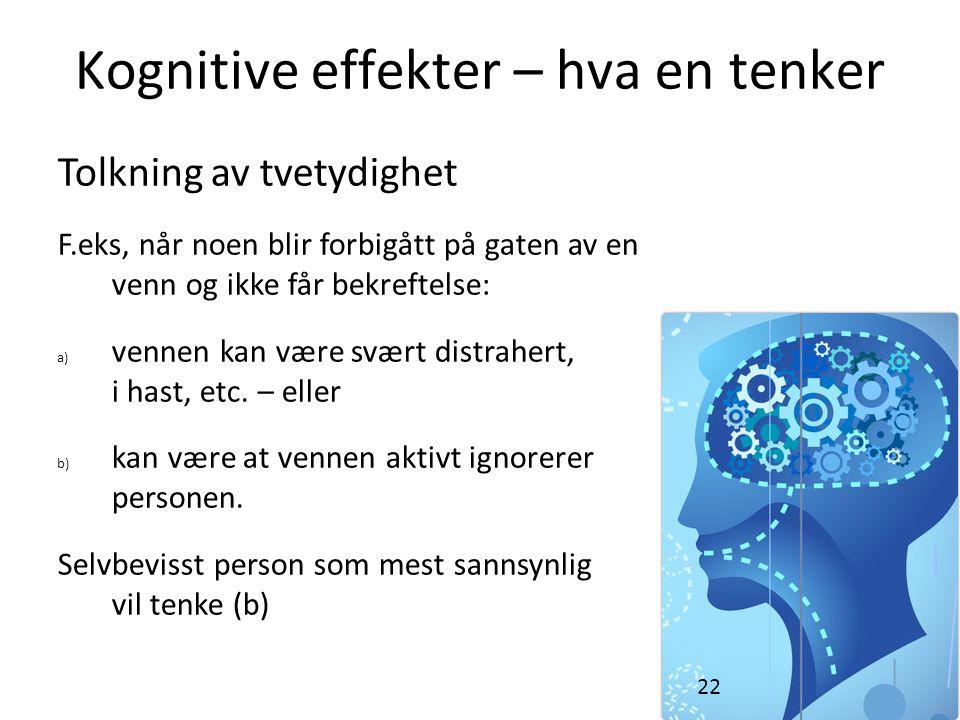 Kognitive effekter – hva en tenker Tolkning av tvetydighet F.eks, når noen blir forbigått på gaten av en venn og ikke får bekreftelse: a) vennen kan v