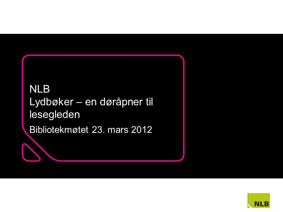 NLB Lydbøker – en døråpner til lesegleden Bibliotekmøtet 23. mars 2012