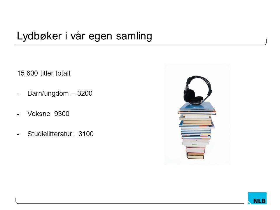 Lydbøker i vår egen samling 15 600 titler totalt -Barn/ungdom – 3200 -Voksne 9300 -Studielitteratur: 3100