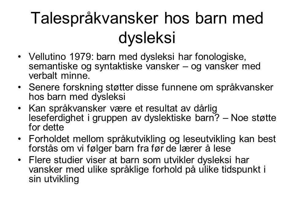 Talespråkvansker hos barn med dysleksi Vellutino 1979: barn med dysleksi har fonologiske, semantiske og syntaktiske vansker – og vansker med verbalt m