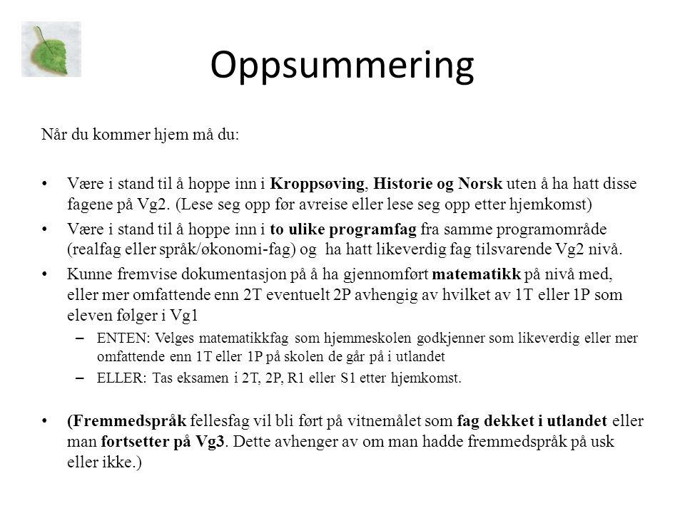 Oppsummering Når du kommer hjem må du: Være i stand til å hoppe inn i Kroppsøving, Historie og Norsk uten å ha hatt disse fagene på Vg2.