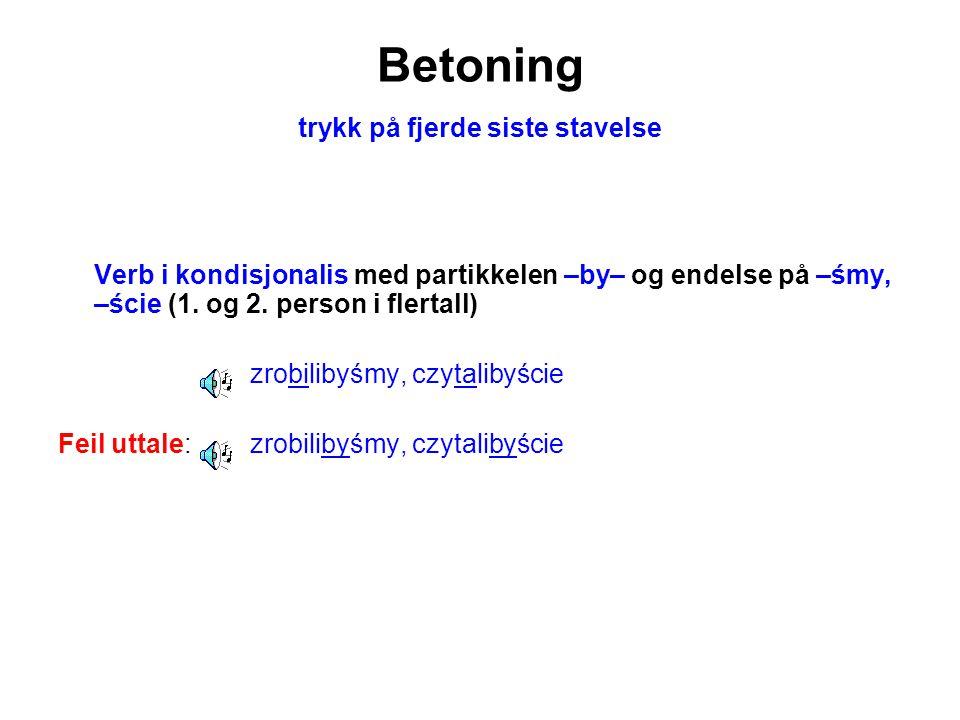 Betoning trykk på fjerde siste stavelse Verb i kondisjonalis med partikkelen –by– og endelse på –śmy, –ście (1. og 2. person i flertall) zrobilibyśmy,