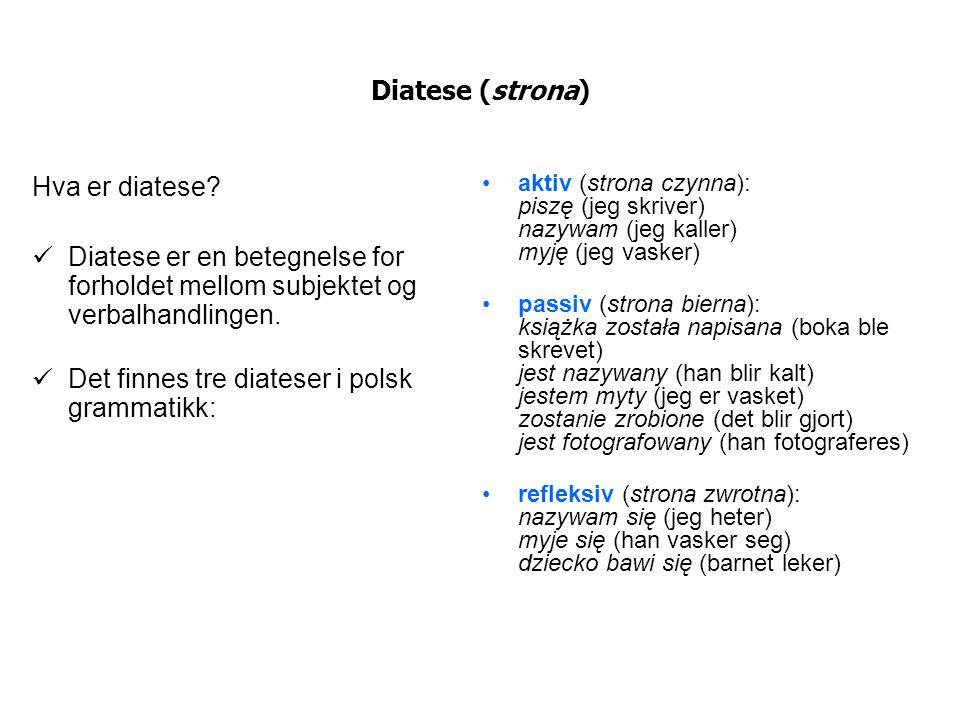Diatese (strona) Hva er diatese? Diatese er en betegnelse for forholdet mellom subjektet og verbalhandlingen. Det finnes tre diateser i polsk grammati