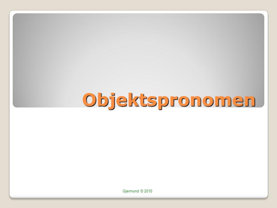 Objektspronomen Gjermund © 2010