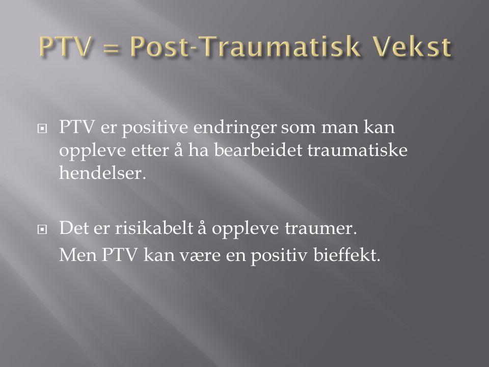  PTV er positive endringer som man kan oppleve etter å ha bearbeidet traumatiske hendelser.  Det er risikabelt å oppleve traumer. Men PTV kan være e
