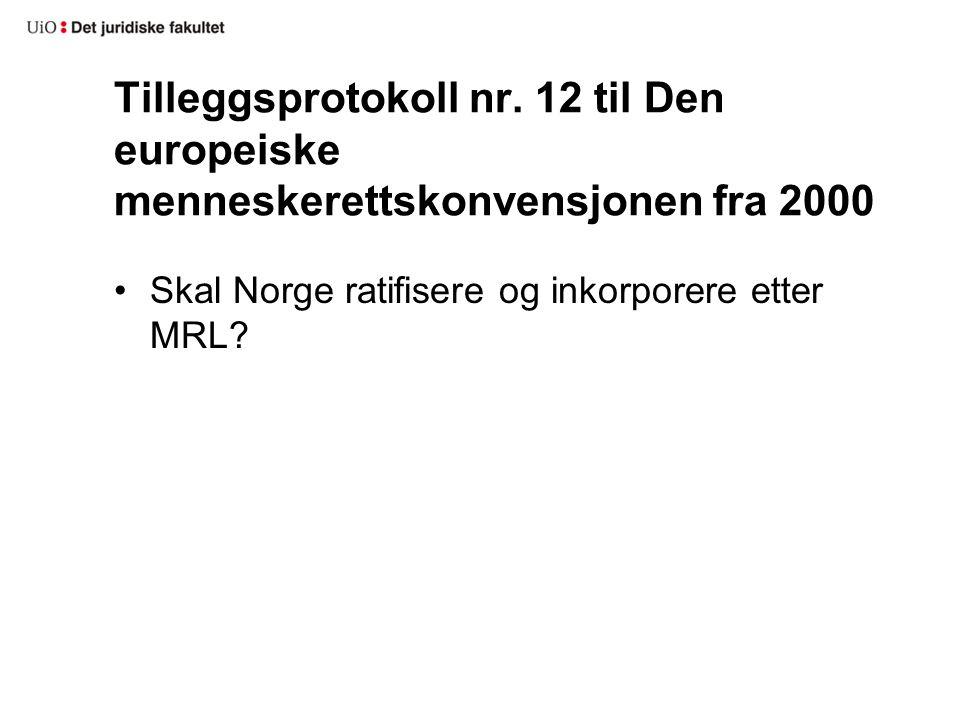 Tilleggsprotokoll nr. 12 til Den europeiske menneskerettskonvensjonen fra 2000 Skal Norge ratifisere og inkorporere etter MRL?
