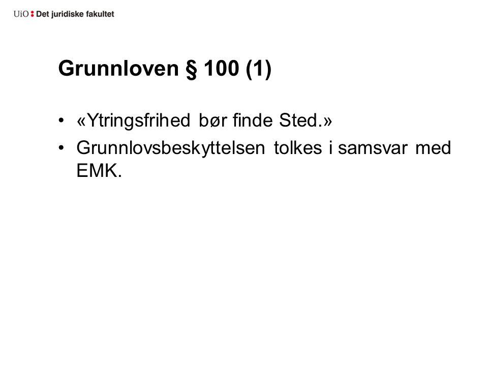 Grunnloven § 100 (1) «Ytringsfrihed bør finde Sted.» Grunnlovsbeskyttelsen tolkes i samsvar med EMK.