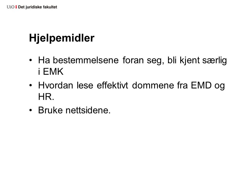Hjelpemidler Ha bestemmelsene foran seg, bli kjent særlig i EMK Hvordan lese effektivt dommene fra EMD og HR. Bruke nettsidene.