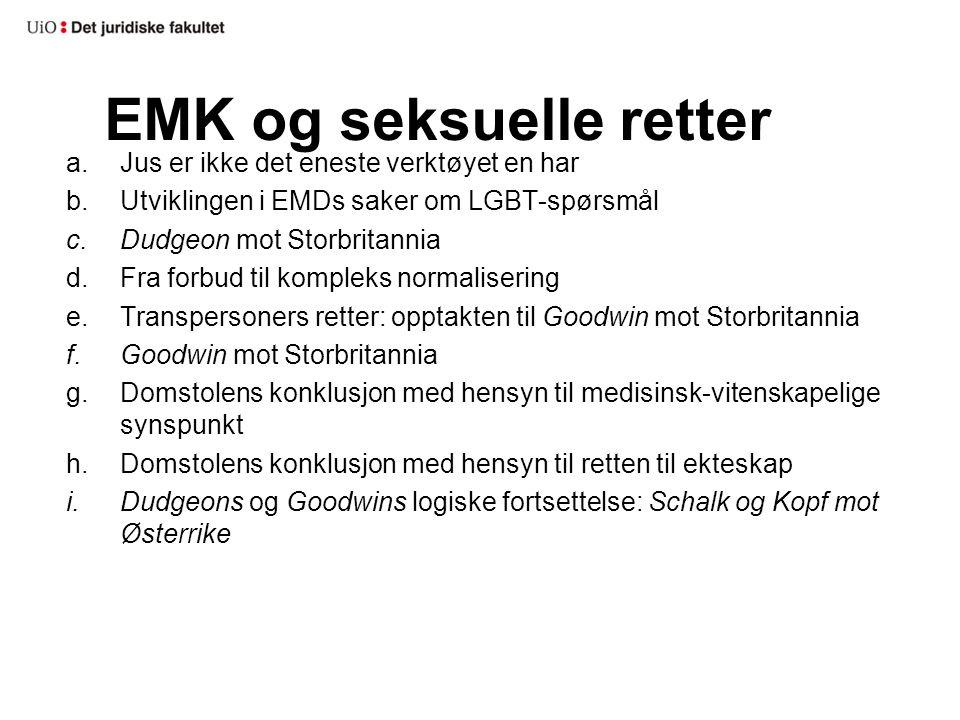 EMK og seksuelle retter a.Jus er ikke det eneste verktøyet en har b.Utviklingen i EMDs saker om LGBT-spørsmål c.Dudgeon mot Storbritannia d.Fra forbud