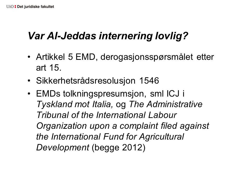 Var Al-Jeddas internering lovlig? Artikkel 5 EMD, derogasjonsspørsmålet etter art 15. Sikkerhetsrådsresolusjon 1546 EMDs tolkningspresumsjon, sml ICJ